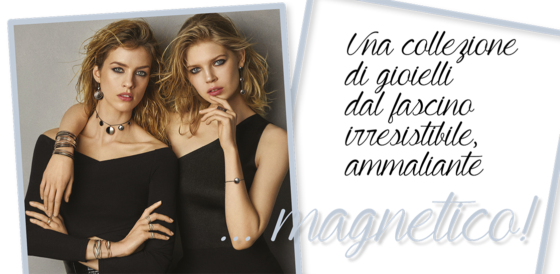 A JEWELLERY COLLECTION WHOSE CHARM IS BEWITCHING, IRRESISTIBLE ... MAGNETIC!